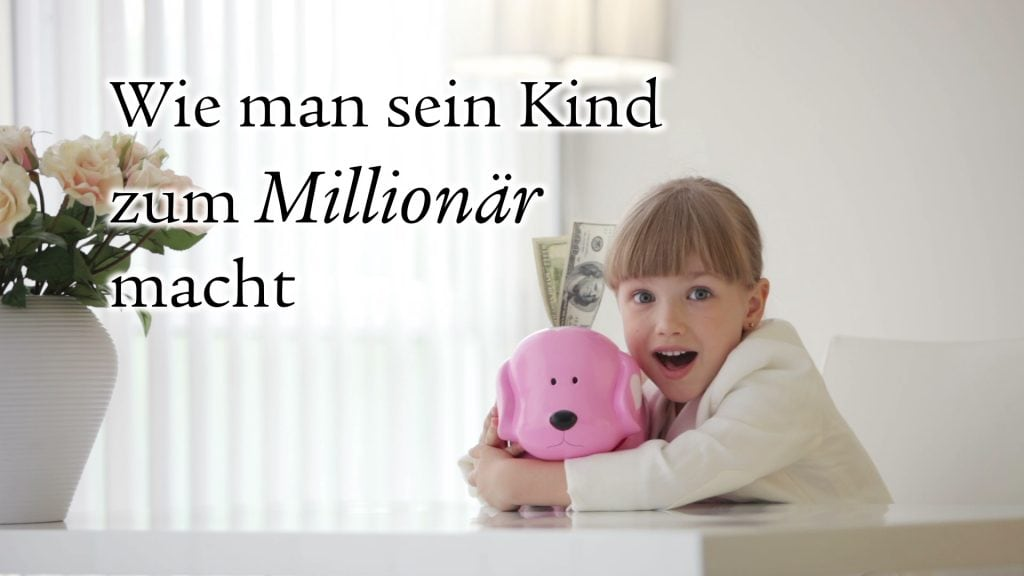 Wie mache ich mein Kind zum Millionär?